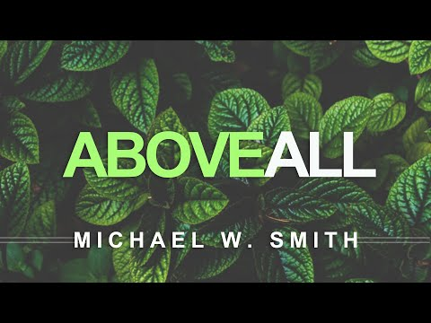 Above All - Michael W. Smith (with Lyrics) video