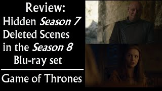 Review: Hidden Deleted *Season 7* Scenes in the Season 8 Blu ray set (Game of Thrones)