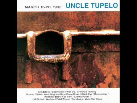 "Uncle Tupelo ""Satan Your Kingdom Must Come Down"""