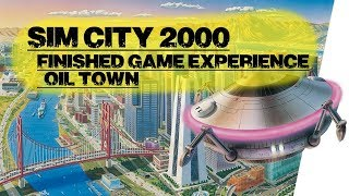 Finished Game Experience 🛸 Sim City 2000 🛸 Oil Town
