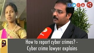 How to report cyber crimes? - Cyber crime lawyer explains