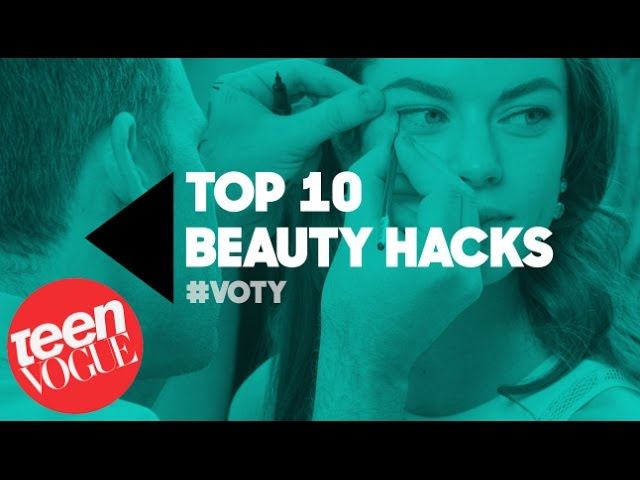 Top 10 Beauty Hacks Every Girl Should Know—Best of Teen Vogue