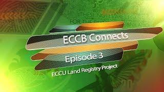 ECCB Connects Season 10 Episode #3 - ECCU Land Registry Project