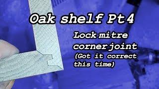 Oak shelf - Pt4, Lock mitre corner joint, hindsight what i should've done for the shelf