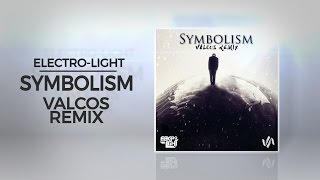Electro-Light - Symbolism (Valcos Remix)