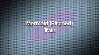 Train- Mermaid (Pitched)