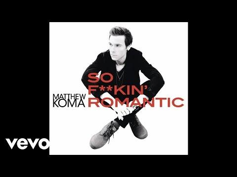 Matthew Koma - So Fucking Romantic
