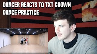 DANCER REACTS TO TXT (투모로우바이투게더) CROWN DANCE PRACTICE