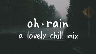 Oh Rain | A Lovely Chill Mix
