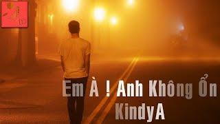 Em à ! Anh Không Ổn - KindyA [ Video Lyrics ]