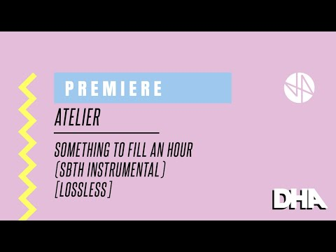 Premiere: Atelier - Something To Fill An Hour (SBTH Instrumental) [Lossless]