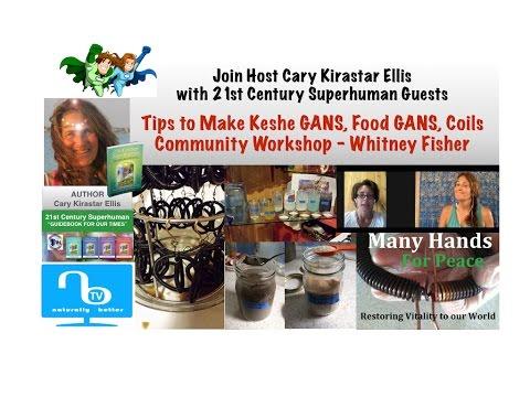 Tips on Keshe GANS, Food GANS, Coils, Community Workshops - Whitney Fisher - 21st Century Superhuman