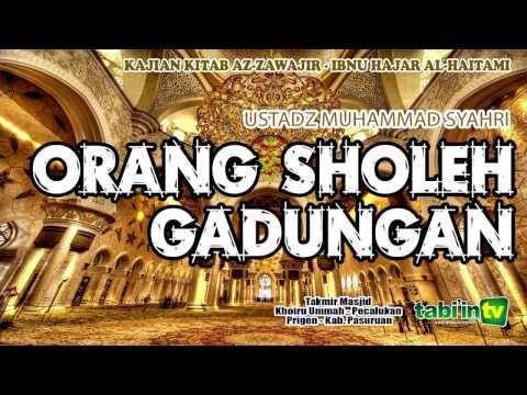 Orang Sholeh Gadungan - Ustadz Muhammad Syahri