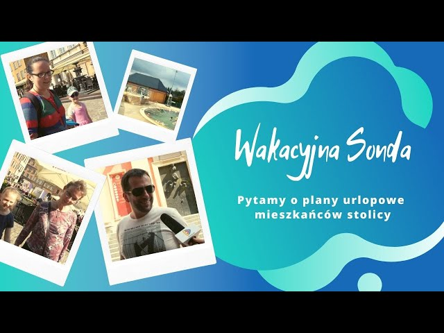 Gdzie na wakacje w Polsce? | A może wakacje za granicą? | Spytaliśmy mieszkańców Warszawy  [SONDA]