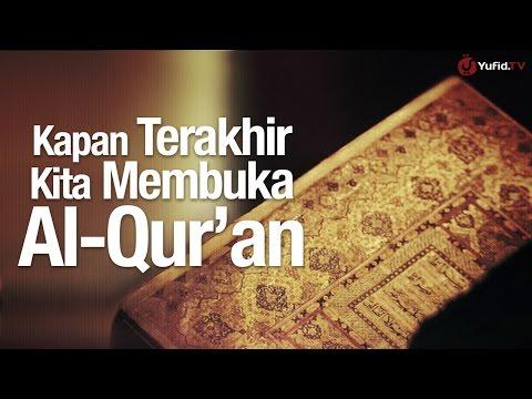 Khutbah Jumat: Kapan Terakhir Kita Membuka Al-Qur'an - Ustadz Dr. Syafiq Riza Basalamah, MA.