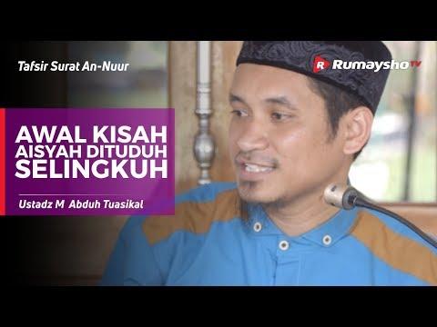 Tafsir Surat An-Nuur #05 : Awal Kisah Aisyah Dituduh Selingkuh - Ustadz M Abduh Tuasikal