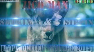 Zico Man__________Smokin & Sippin [Dope Dealer Mixtape 2015]
