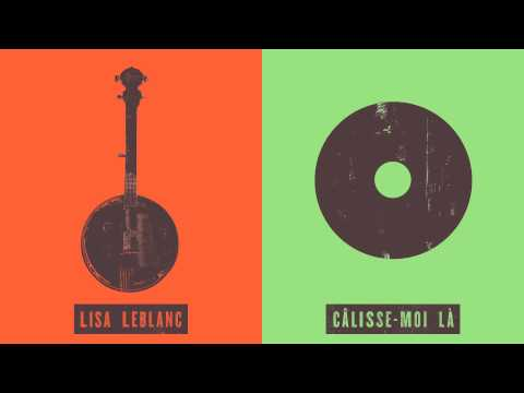 Lisa Leblanc - Calisse-moi Là