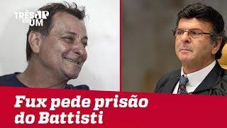Ministro do STF Luiz Fux pede prisão do terrorista Cesare Battisti