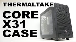 Thermaltake Core X31 Case Review