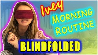 Ivey's Blindfolded Morning Routine!