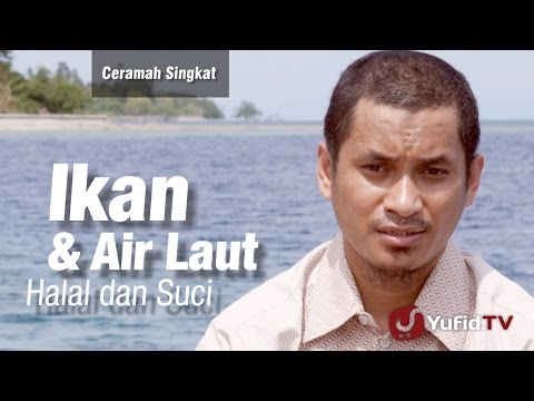 Ceramah Singkat : Ikan & Air Laut, Halal Dan Suci - Ustadz M Abduh Tuasikal