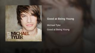 Michael Tyler Good At Being Young