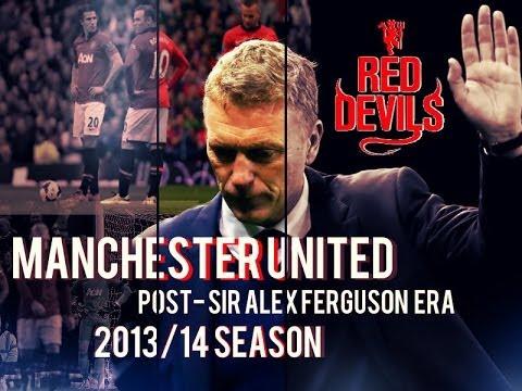Manchester United - 2013/14 Season | Post- Sir Alex Ferguson Era | The Story So Far