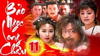 Bảo Ngọc Long Châu - Tập 11 | Phim Kiếm Hiệp Trung Quốc Hay Mới Nhất 2018 - Phim Bộ Thuyết Minh