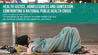 Health Justice, Homelessness and Sanitation: Confronting a National Public Health Crisis Webinar
