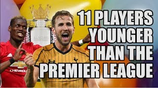11 Players Younger Than The Premier League