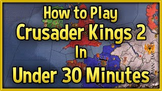 Crusader Kings 2 Tutorial 2018 - How to Play CK2 in Under 30 Minutes Guide! [No DLC]