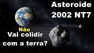 Asteroide 2002 NT7 NÃO vai colidir com a terra em  2019?