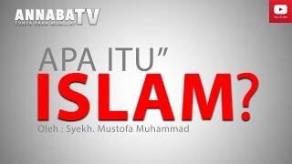 APA ITU ISLAM.? | Syekh. Mustofa Muhammad #1