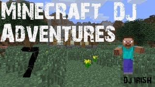"Minecraft DJ Adventures Ep.7  w/ Dj IRI5H  ""The Extension"""