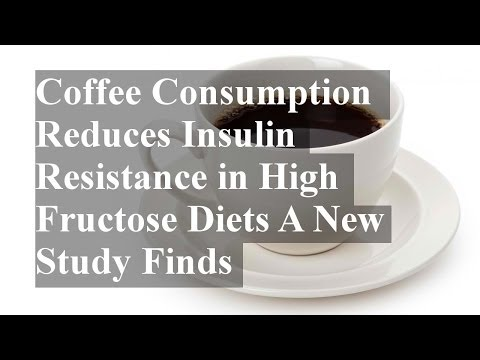 Coffee Consumption Reduces Insulin Resistance in High Fructose Diets A New Study Finds