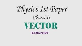 VECTOR (lecture:01) Physics First Paper (Class:XI)