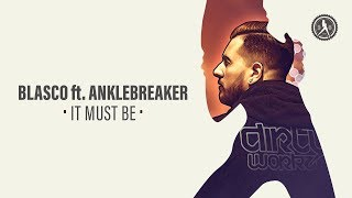 Blasco ft. Anklebreaker - It Must Be (Official Audio)