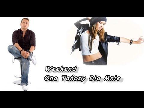 Weekend - Ona Tańczy Dla Mnie  :::nowoŚĆ 2012::: video