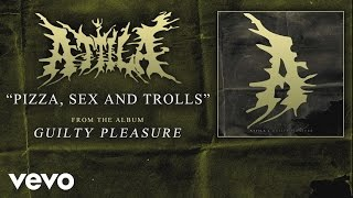 Attila - Pizza Sex and Trolls