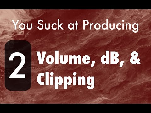 You Suck at Producing: Understanding Volume, dB, & Clipping