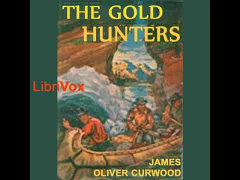 The Gold Hunters by James Oliver CURWOOD read by Roger Melin | Full Audio Book