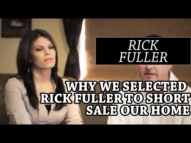 Why we selected Rick Fuller to short sale our home...