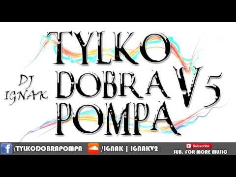 Tylko Dobra Pompa V5 ( Best Club Mix 2015 ! ) Dj ignak