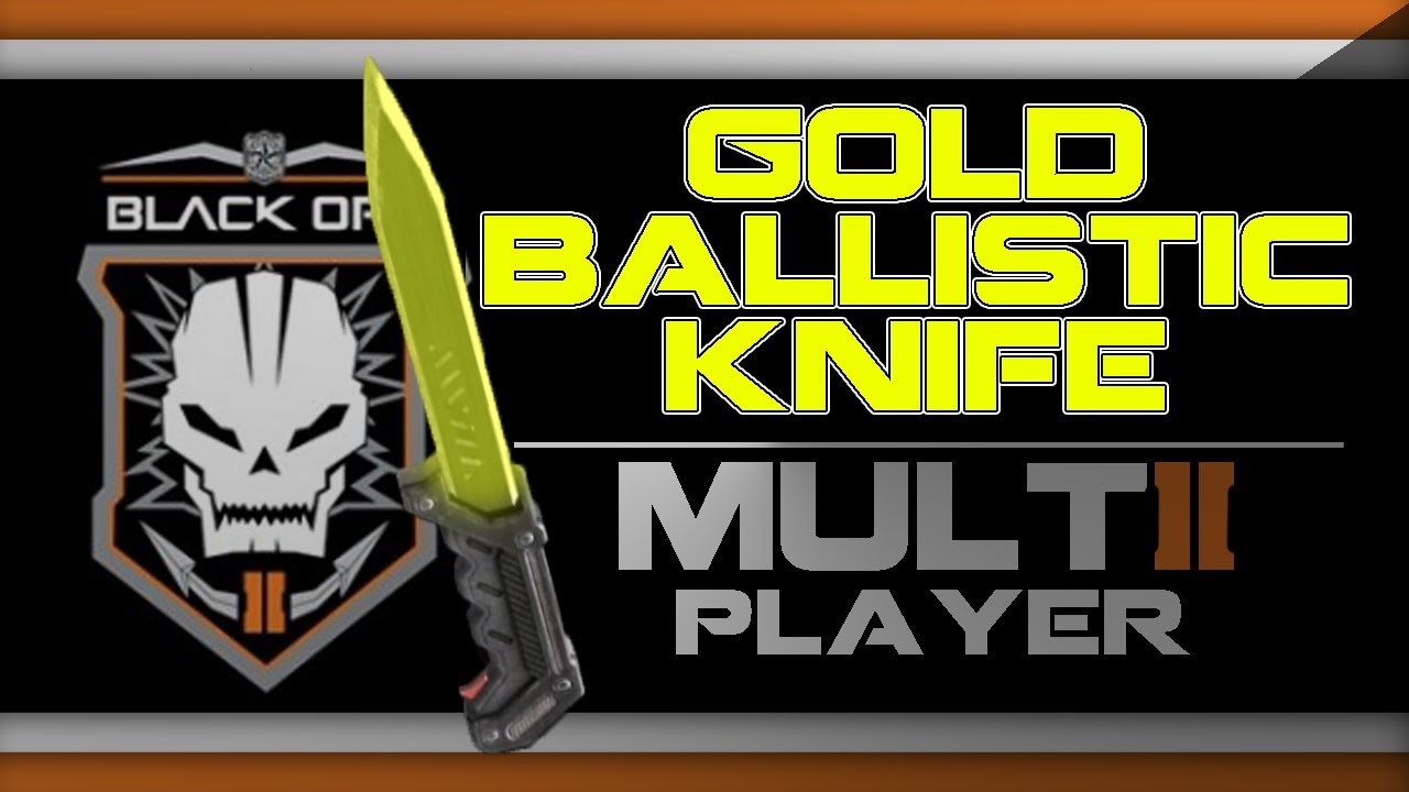 Ballistic Knife Black Ops How to Black Ops 2 Gold Ballistic