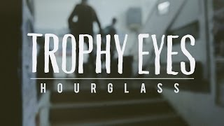 Trophy Eyes - Hourglass