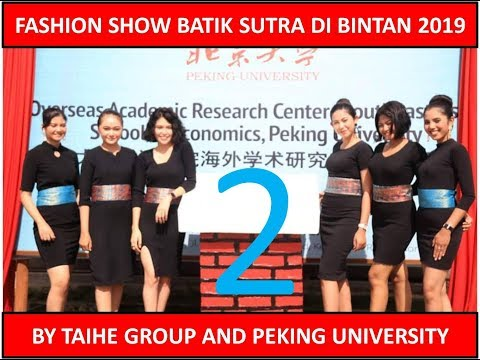 FASHION SHOW BATIK SUTRA PART 2 DI BINTAN 2019 BY TAIHE GROUP DAN PEKING UNIVERSITY