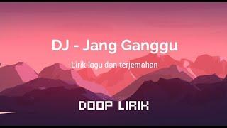 Download lagu Jang Ganggu - DJ Remix - Viral Tiktok - Lirik lagu dan terjemahan