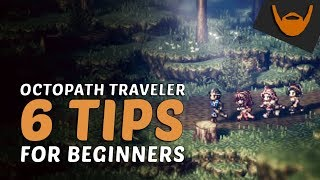🔰 6 Tips for Beginners to Octopath Traveler