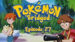 Pokemon 'Bridged Episode 27: Nice - Elite3